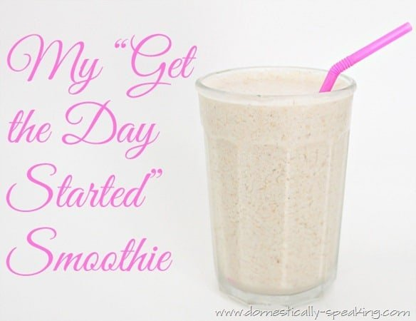 My Get the Day Started Smoothie with almond milk, peanut butter, banana and cinnamon
