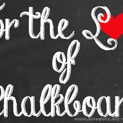 For the LOVE of Chalkboards…