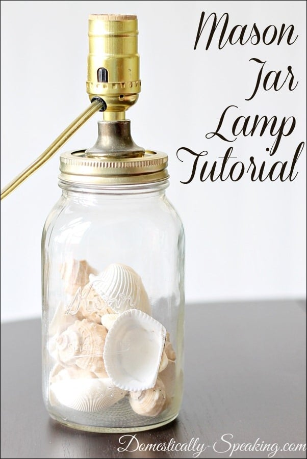 Mason Jar Lamp Tutorial - a great way to display things you love!