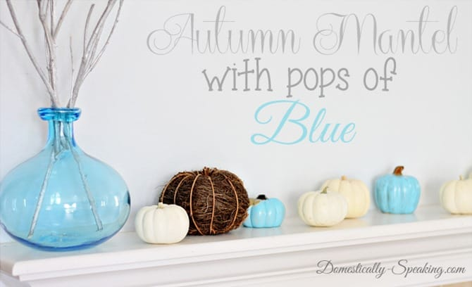 Simple Autumn Mantel with Pops of Blue