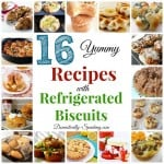16 Recipes made with Refrigerated Biscuits