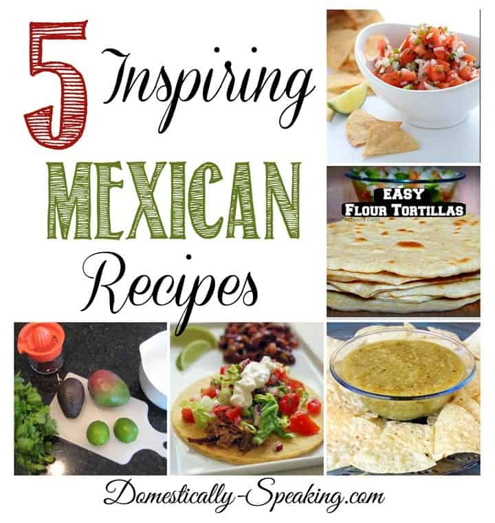 5 Inspiring Mexican Recipes