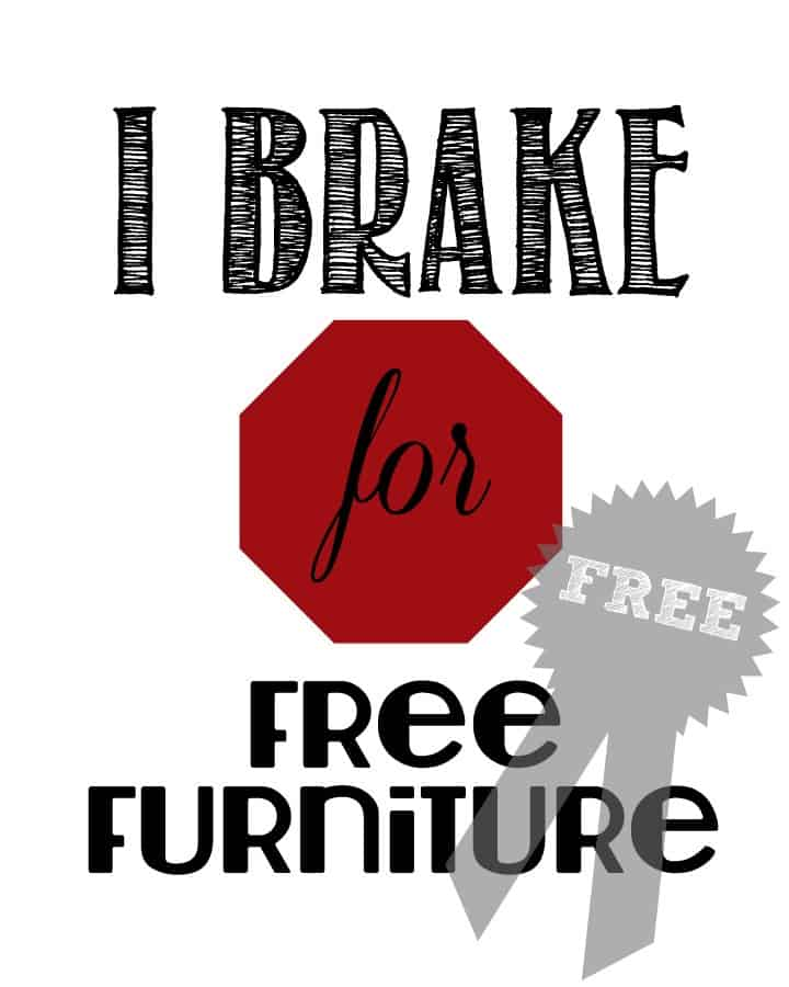 I Brake for Free Furniture Printable