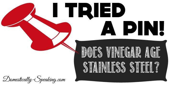 I Tried A Pin... Does Vinegar Age Metal / Stainless Steel?