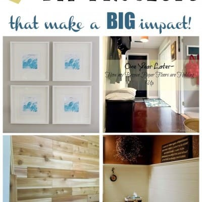7 DIY Projects that Make a Big Impact!