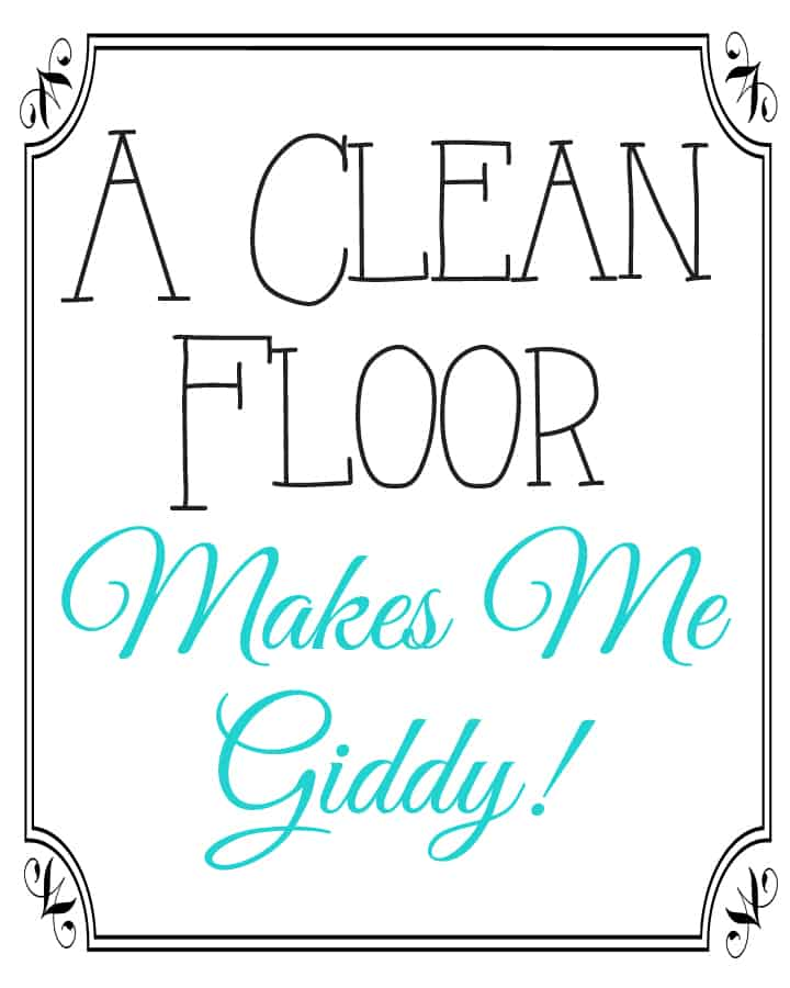 A Clean Floor Makes Me Giddy Free Printable