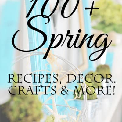 All Things Spring: Over 100 Spring Crafts, Recipes, Decor and More