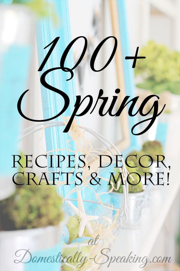 100+ Spring Recipes, Crafts, Decor and More