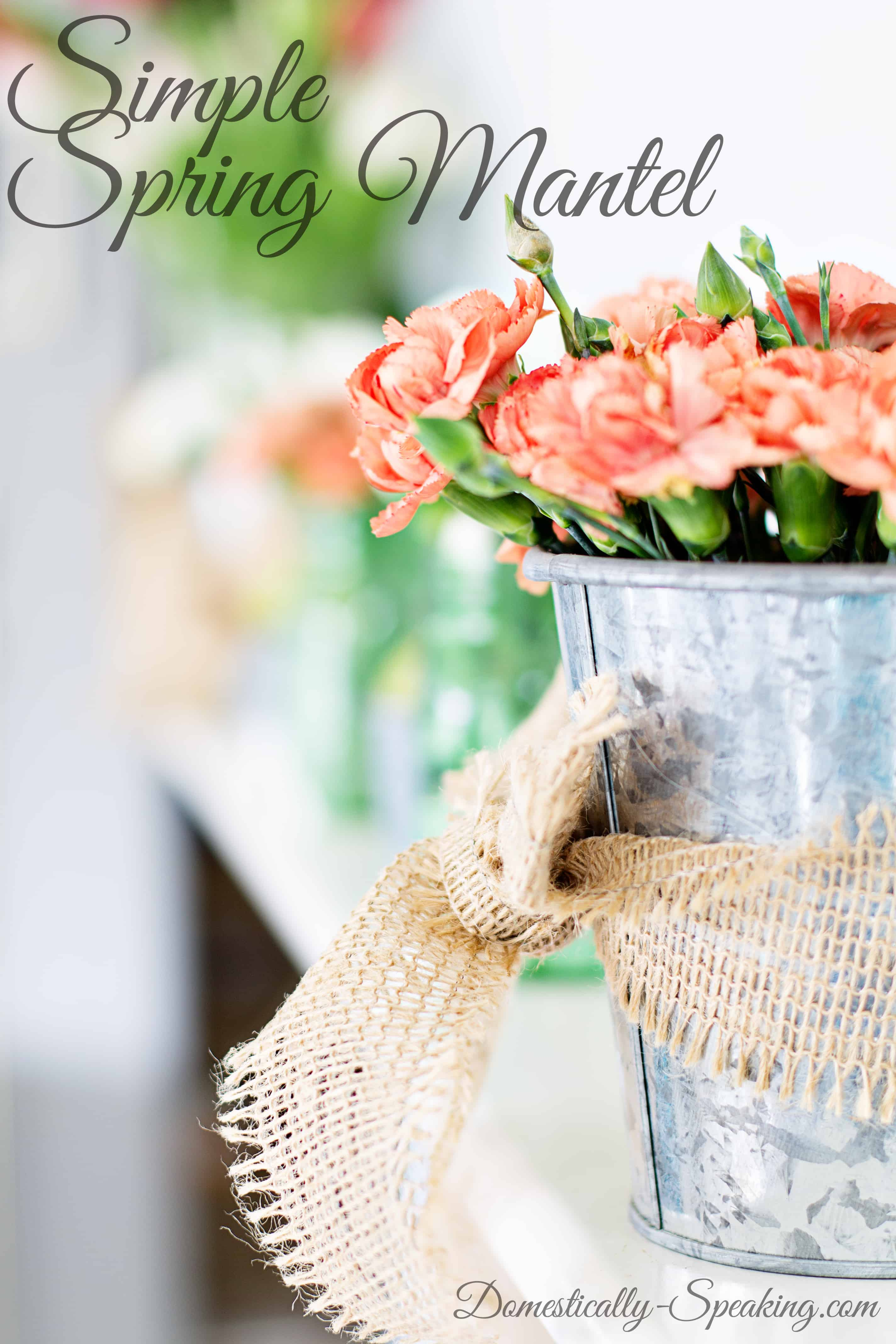 Simple Spring Mantel with galvanized steel, burlap, mason jars and flowers