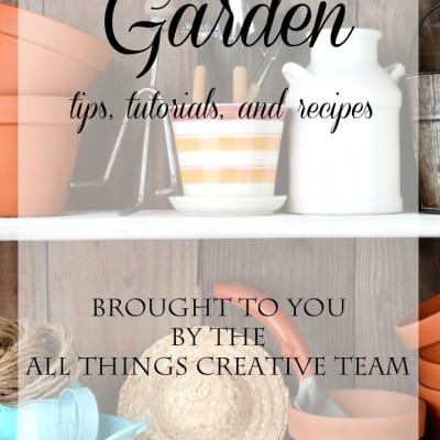 All Things Garden… Over 100 Gardening Projects and Recipes