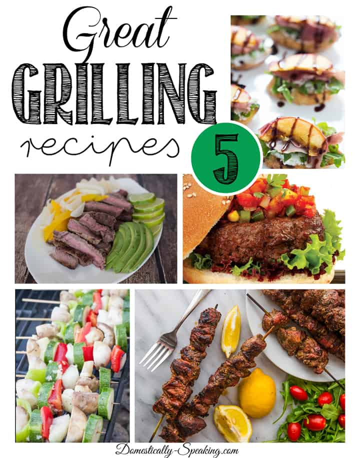 Great Grilling Recipes perfect for summer or anytime Main dishes plus an appetizer/dessert