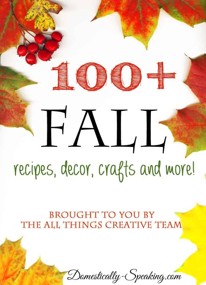 100+ Fall Recipes, Decor, Crafts, DIY and MORE!!