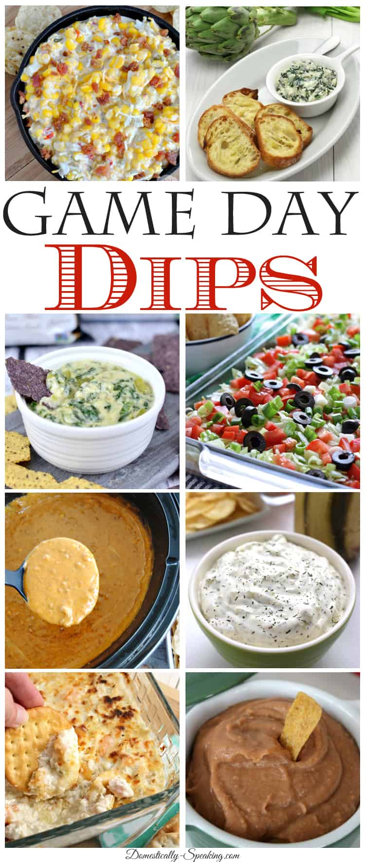 Game Day Dips perfect dips for the big game - corn and bacon, artichoke and spinach, bean dip, taco and many more
