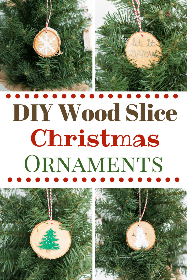DIY Wood Slice Christmas Ornaments a simple snowflake, a Christmas tree, a rustic snowman and Let it Snow