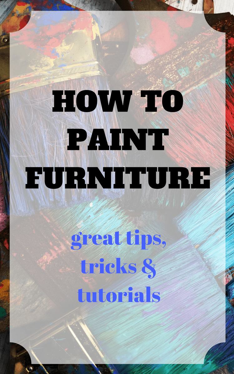 How to Paint Furniture | Tricks, Tips and Tutorials on how to paint furniture