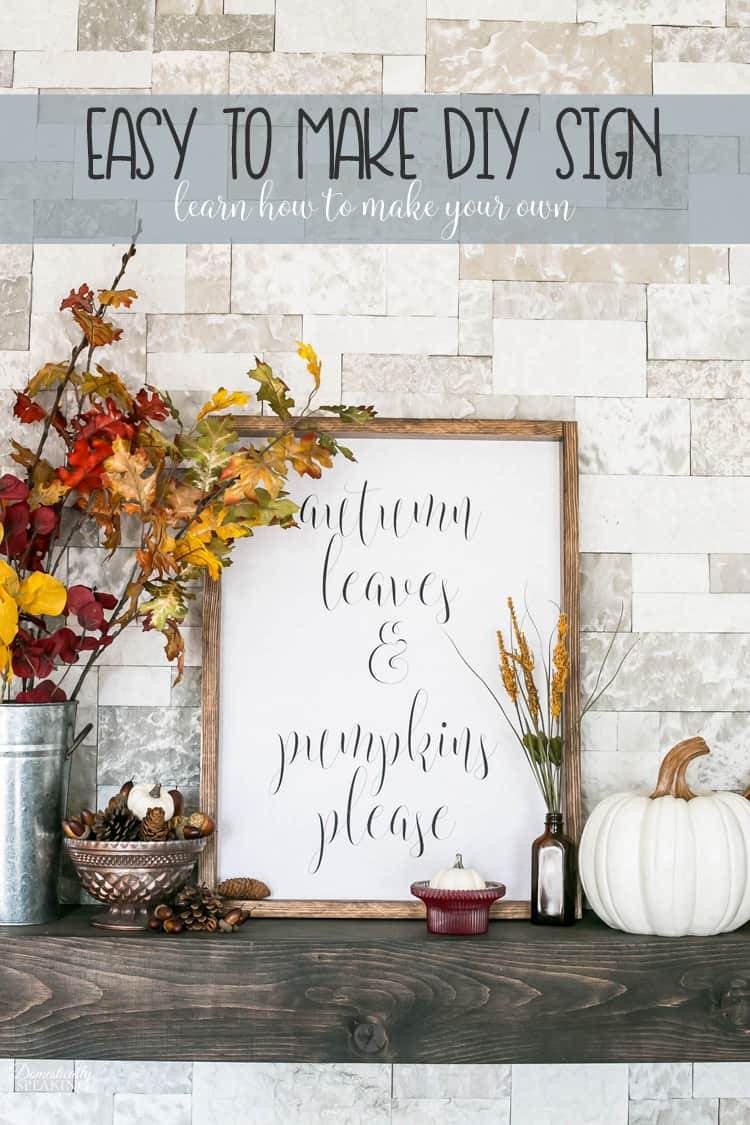 How to Make a Sign like this Autumn Leaves and Pumpkins Please for my Autumn Mantel.  It's an easy DIY project and you can customize it how you like!