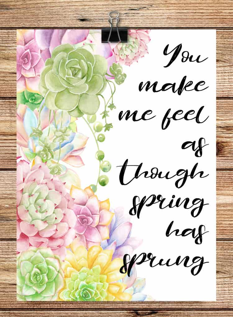 You Make Me Feel Like Spring Has Sprung Succulent Spring Printable