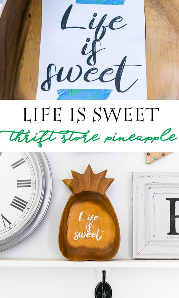 Life is Sweet Pineapple using a thrift store wood pineapple - makes a cute sign!