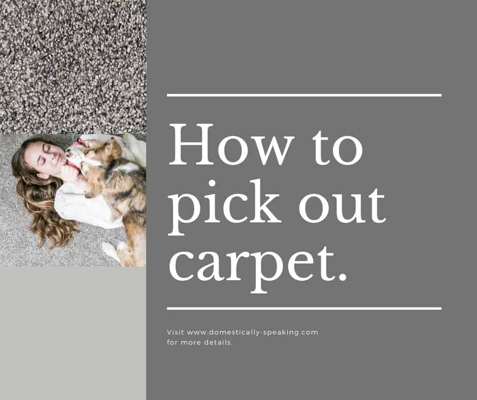 How to Pick Out Carpet you will love and that looks great in your home.