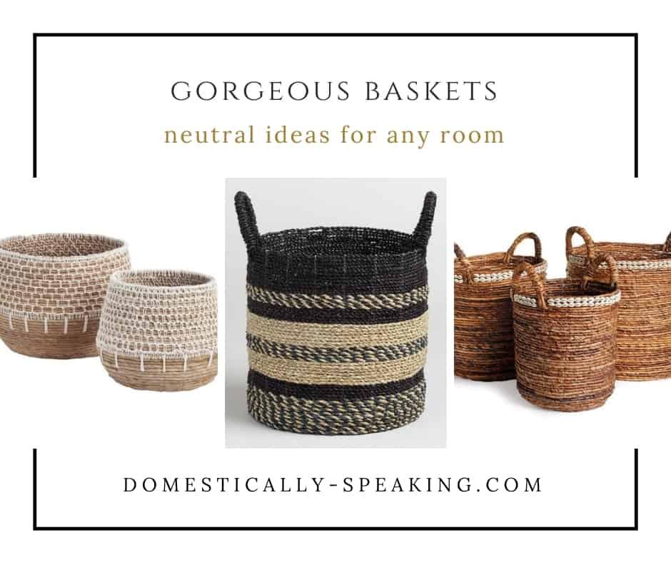 Gorgeous Neutral Baskets