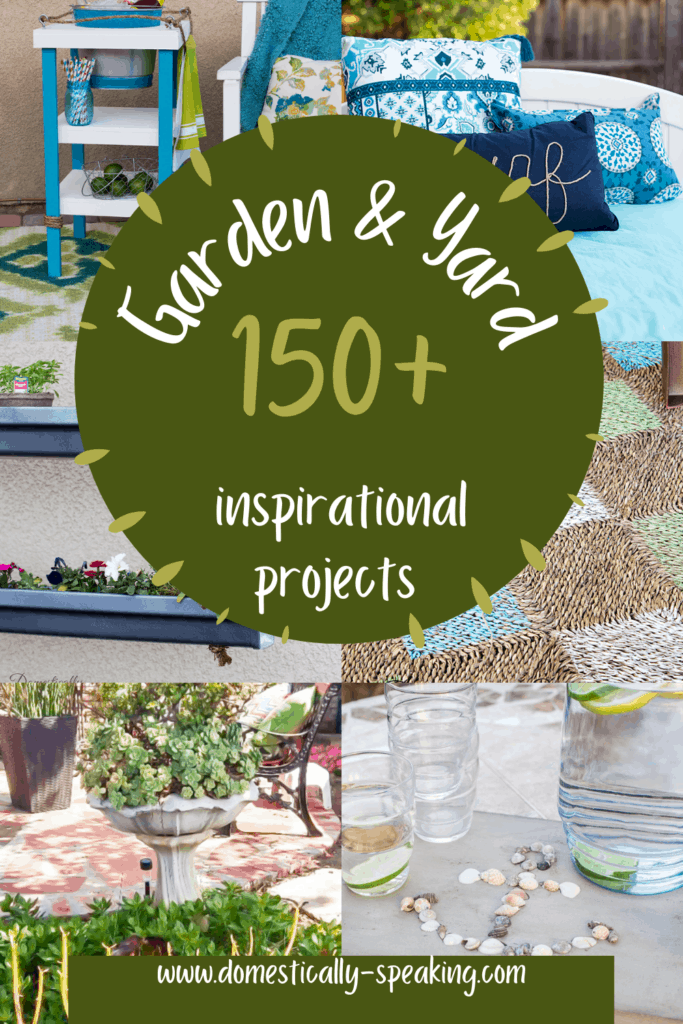 150+ Garden and Yard Projects to get your outdoor spaces ready for the warm weather!